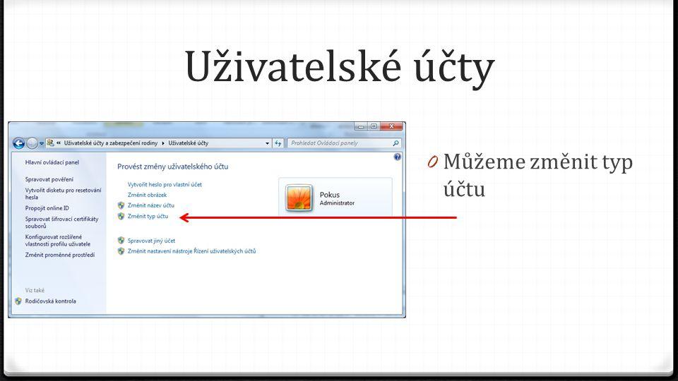 Uživatelské účty 0 Můžeme změnit typ účtu: 0 Standardní uživatel 0 Správce