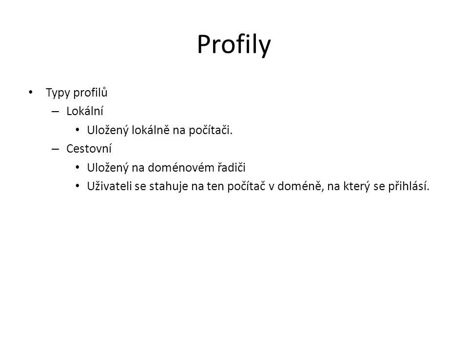 Profily Typy profilů – Lokální Uložený lokálně na počítači. – Cestovní Uložený na doménovém řadiči Uživateli se stahuje na ten počítač v doméně, na kt