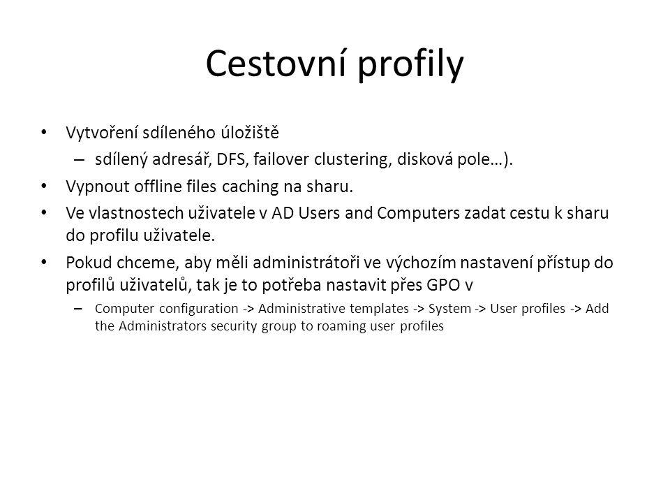 Cestovní profily Vytvoření sdíleného úložiště – sdílený adresář, DFS, failover clustering, disková pole…). Vypnout offline files caching na sharu. Ve