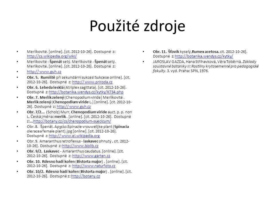 Použité zdroje Merlíkovité. [online]. [cit. 2012-10-26]. Dostupné z: http://cs.wikipedia.org/wiki/ http://cs.wikipedia.org/wiki/ Merlíkovité - Špenát