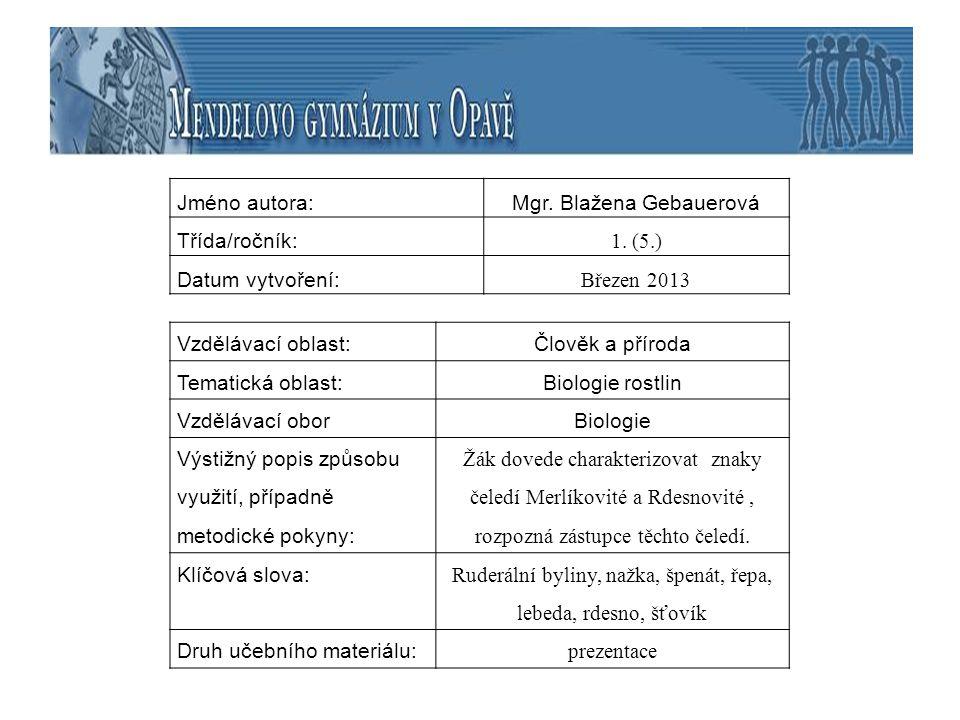 Jméno autora:Mgr. Blažena Gebauerová Třída/ročník: 1. (5.) Datum vytvoření: Březen 2013 Vzdělávací oblast:Člověk a příroda Tematická oblast:Biologie r