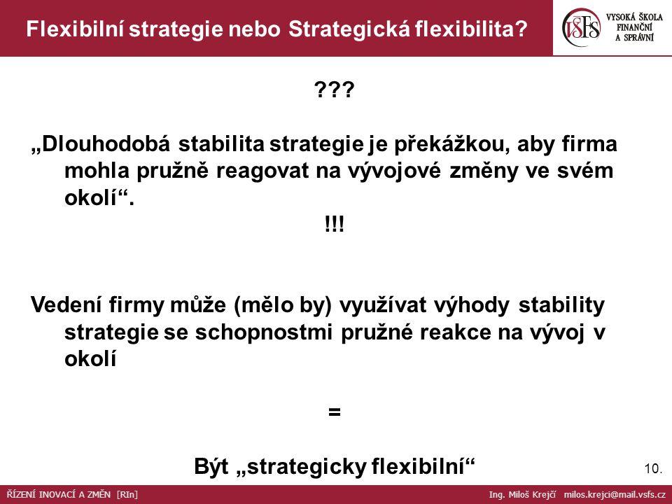 """10. Flexibilní strategie nebo Strategická flexibilita? ??? """"Dlouhodobá stabilita strategie je překážkou, aby firma mohla pružně reagovat na vývojové z"""