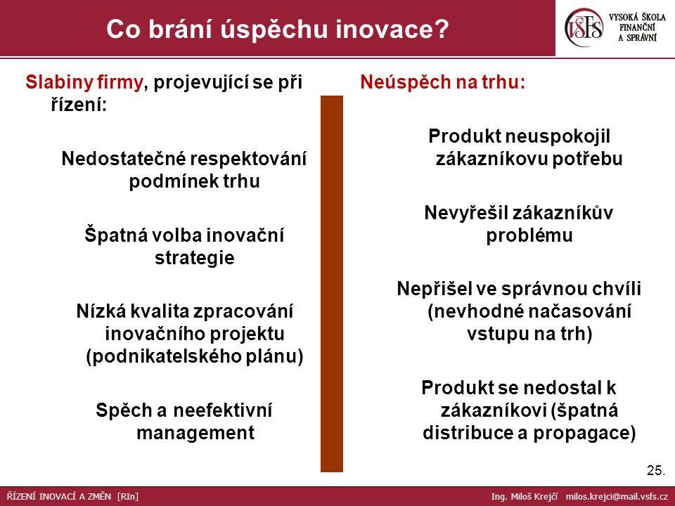 Slabiny firmy, projevující se při řízení: Nedostatečné respektování podmínek trhu Špatná volba inovační strategie Nízká kvalita zpracování inovačního