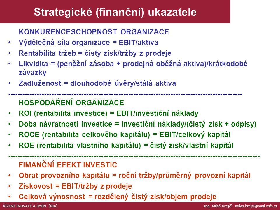 KONKURENCESCHOPNOST ORGANIZACE Výdělečná síla organizace = EBIT/aktiva Rentabilita tržeb = čistý zisk/tržby z prodeje Likvidita = (peněžní zásoba + pr