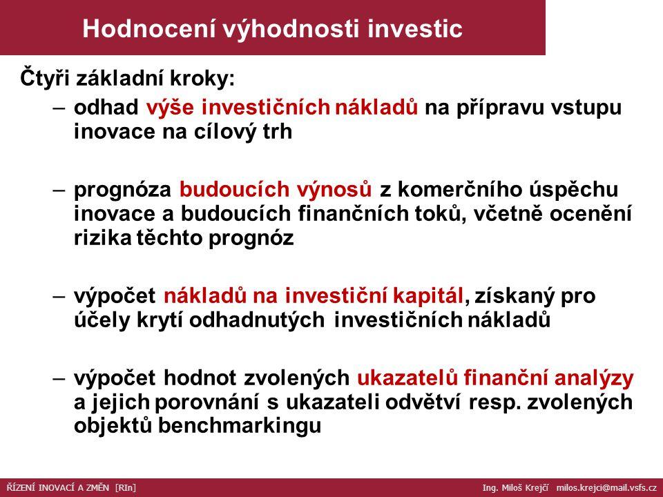 Čtyři základní kroky: –odhad výše investičních nákladů na přípravu vstupu inovace na cílový trh –prognóza budoucích výnosů z komerčního úspěchu inovac