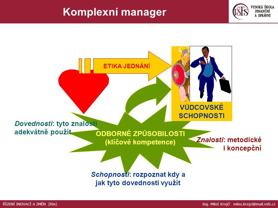 ODBORNÉ ZPŮSOBILOSTI (klíčové kompetence) Znalosti: metodické i koncepční Dovednosti: tyto znalosti adekvátně použít Schopnosti: rozpoznat kdy a jak t
