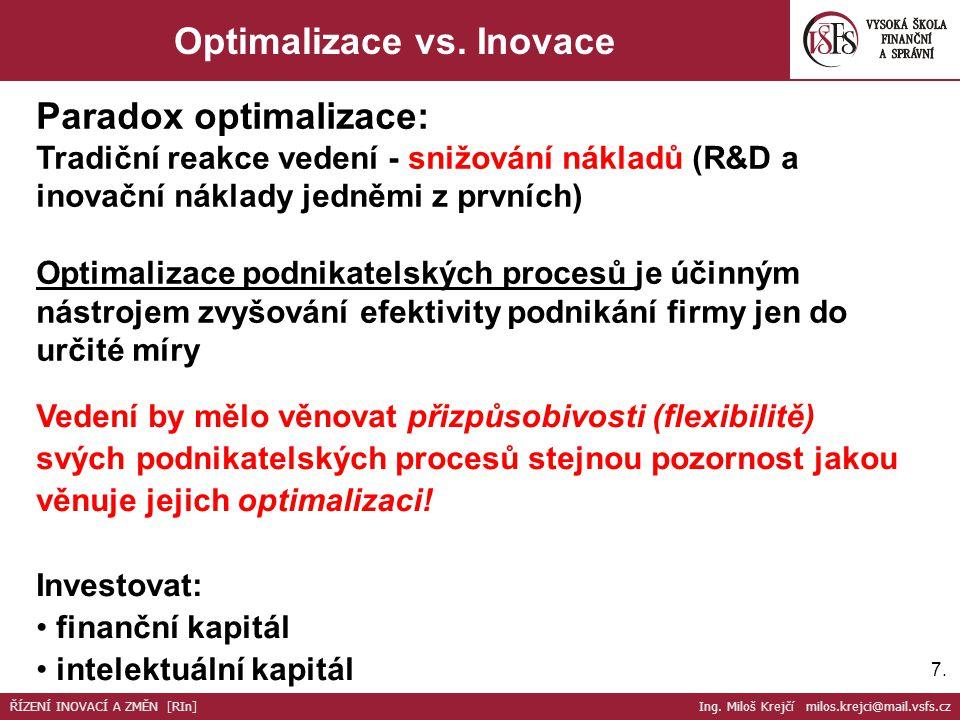 7.7. Optimalizace vs. Inovace Vedení by mělo věnovat přizpůsobivosti (flexibilitě) svých podnikatelských procesů stejnou pozornost jakou věnuje jejich