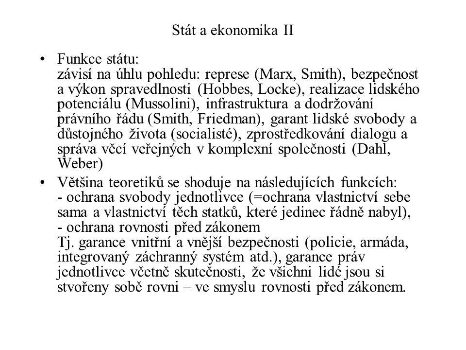 Stát a ekonomika II Funkce státu: závisí na úhlu pohledu: represe (Marx, Smith), bezpečnost a výkon spravedlnosti (Hobbes, Locke), realizace lidského