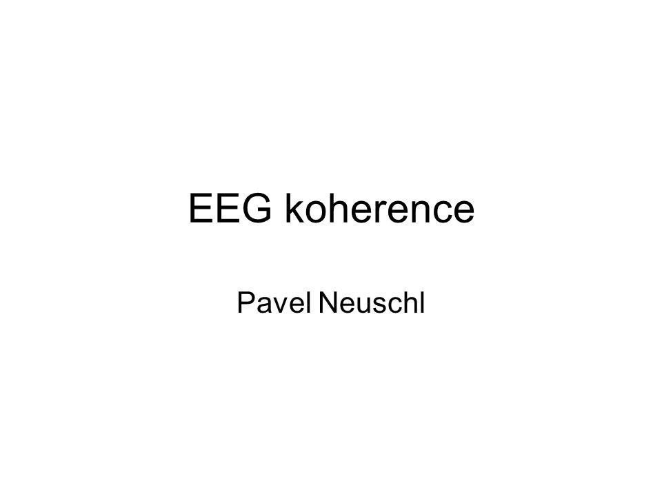 EEG koherence:  udává míru synchronizace dvou signálů snímaných z různých míst  je nezávislá na amplitudách a fázích EEG signálů  v intervalu