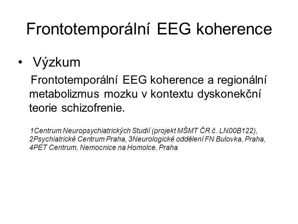 Frontotemporální EEG koherence Výzkum Frontotemporální EEG koherence a regionální metabolizmus mozku v kontextu dyskonekční teorie schizofrenie. 1Cent