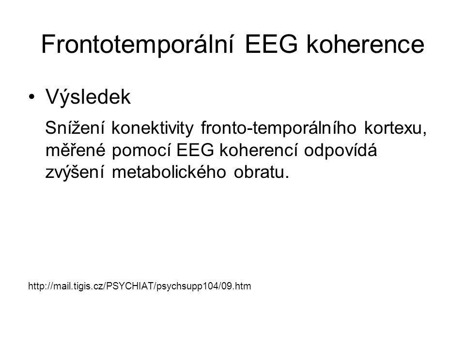 Frontotemporální EEG koherence Výsledek Snížení konektivity fronto-temporálního kortexu, měřené pomocí EEG koherencí odpovídá zvýšení metabolického ob
