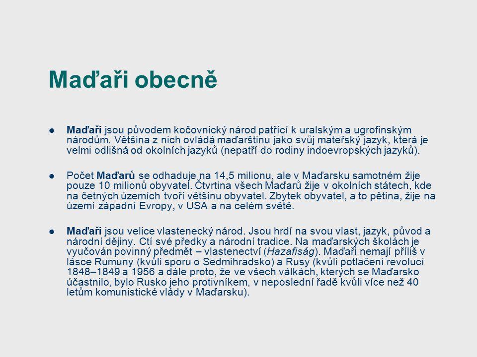 Maďaři obecně Maďaři jsou původem kočovnický národ patřící k uralským a ugrofinským národům.