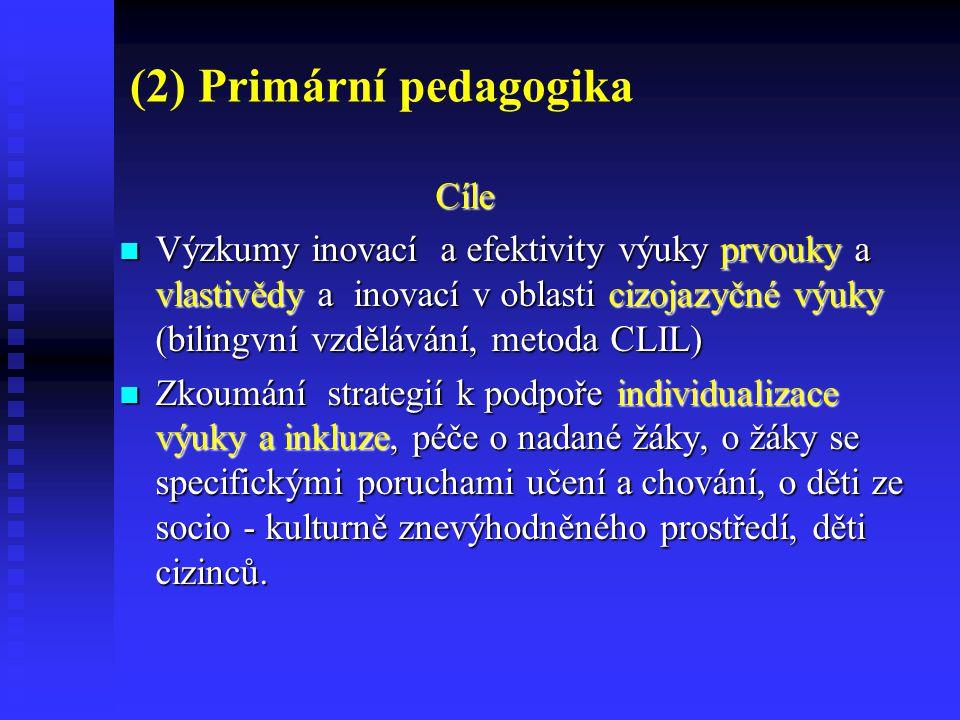 (2) Primární pedagogika Cíle Cíle Výzkumy inovací a efektivity výuky prvouky a vlastivědy a inovací v oblasti cizojazyčné výuky (bilingvní vzdělávání,