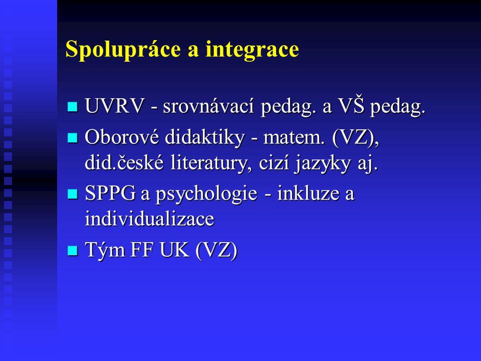 Spolupráce a integrace UVRV - srovnávací pedag. a VŠ pedag. UVRV - srovnávací pedag. a VŠ pedag. Oborové didaktiky - matem. (VZ), did.české literatury
