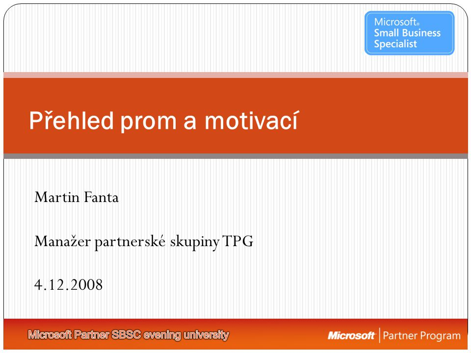 Přehled prom a motivací Martin Fanta Manažer partnerské skupiny TPG 4.12.2008