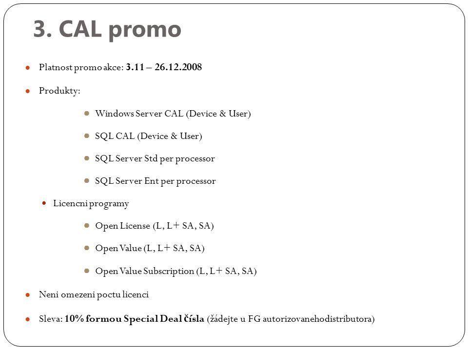 3. CAL promo ● Platnost promo akce: 3.11 – 26.12.2008 ● Produkty: ● Windows Server CAL (Device & User) ● SQL CAL (Device & User) ● SQL Server Std per