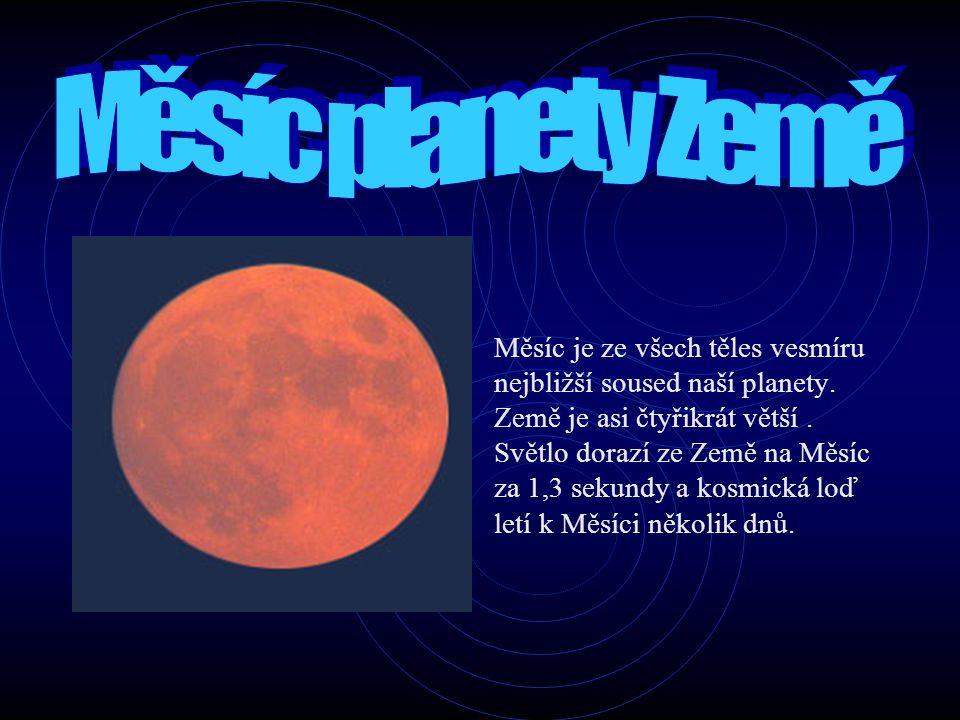 Měsíc je ze všech těles vesmíru nejbližší soused naší planety. Země je asi čtyřikrát větší. Světlo dorazí ze Země na Měsíc za 1,3 sekundy a kosmická l