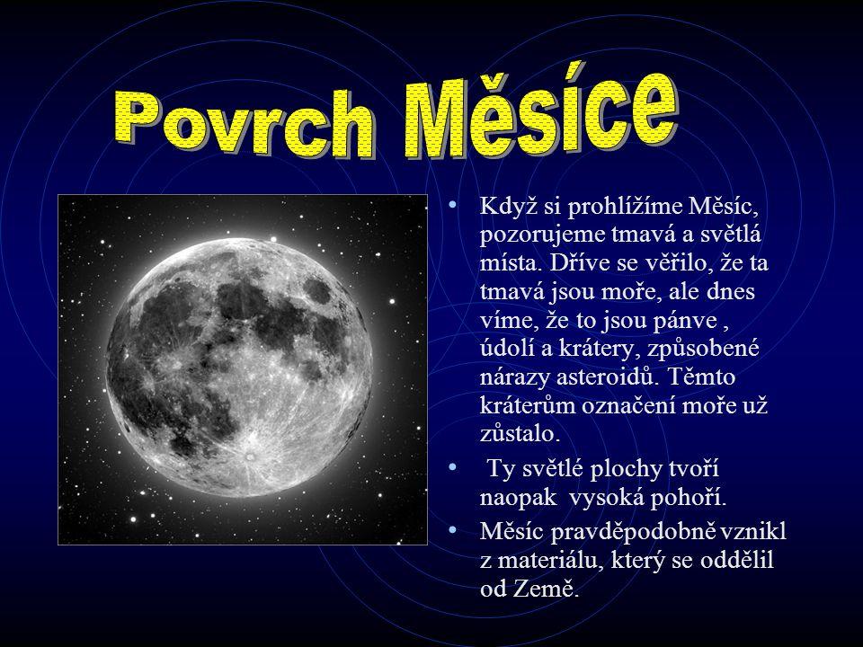 Když si prohlížíme Měsíc, pozorujeme tmavá a světlá místa. Dříve se věřilo, že ta tmavá jsou moře, ale dnes víme, že to jsou pánve, údolí a krátery, z