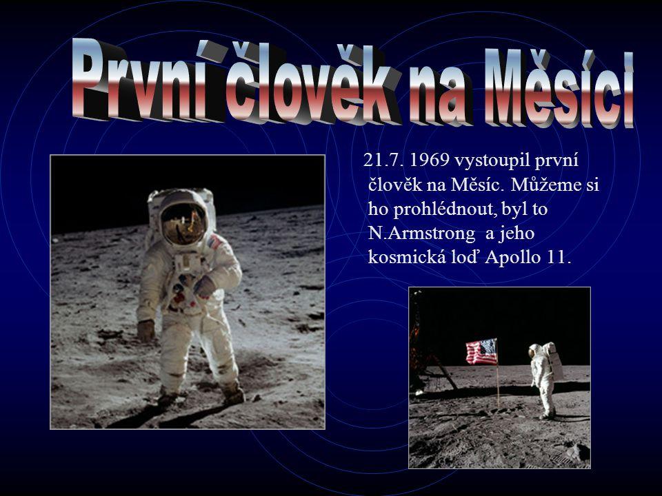 21.7. 1969 vystoupil první člověk na Měsíc. Můžeme si ho prohlédnout, byl to N.Armstrong a jeho kosmická loď Apollo 11.