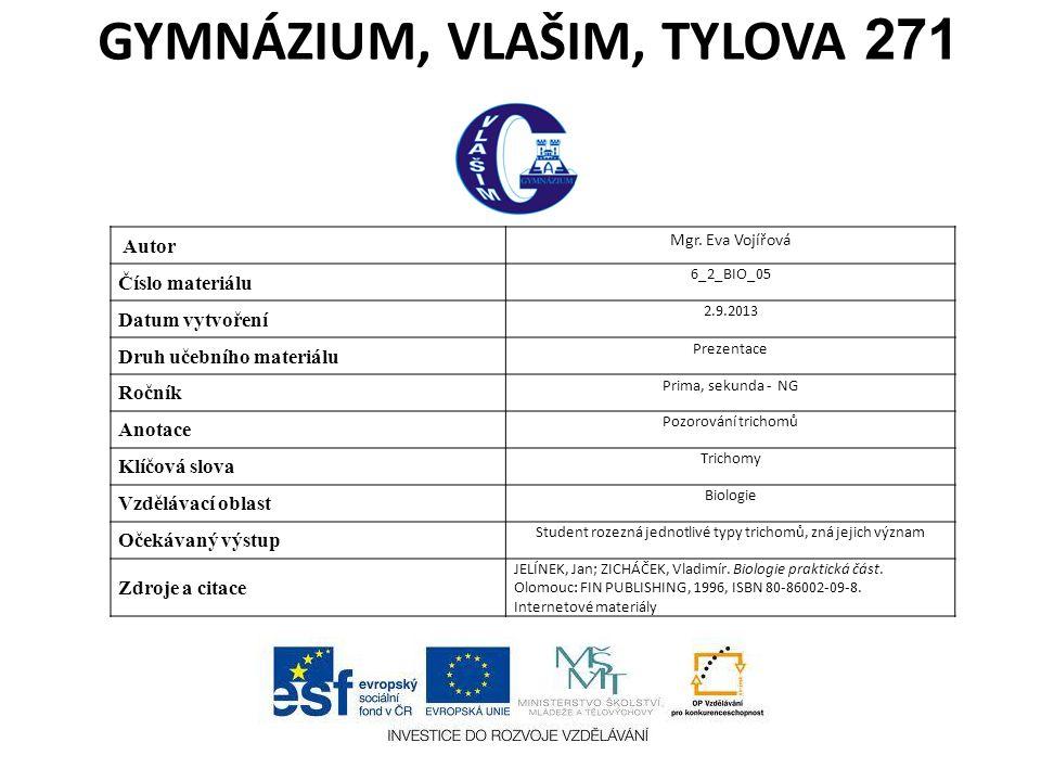 GYMNÁZIUM, VLAŠIM, TYLOVA 271 Autor Mgr. Eva Vojířová Číslo materiálu 6_2_BIO_05 Datum vytvoření 2.9.2013 Druh učebního materiálu Prezentace Ročník Pr