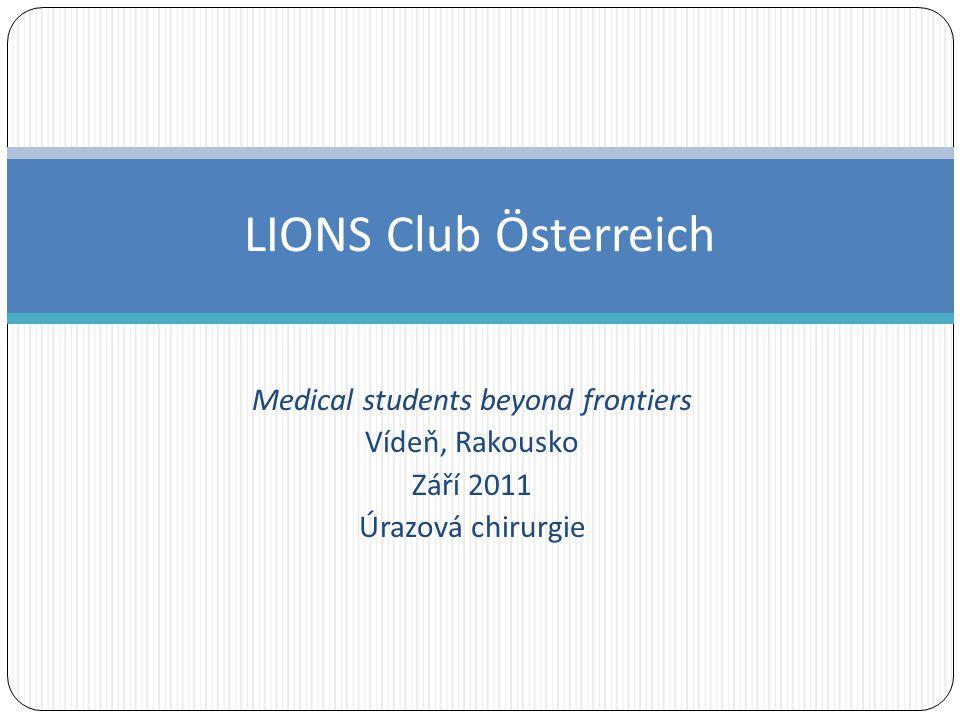 Medical students beyond frontiers Vídeň, Rakousko Září 2011 Úrazová chirurgie LIONS Club Österreich