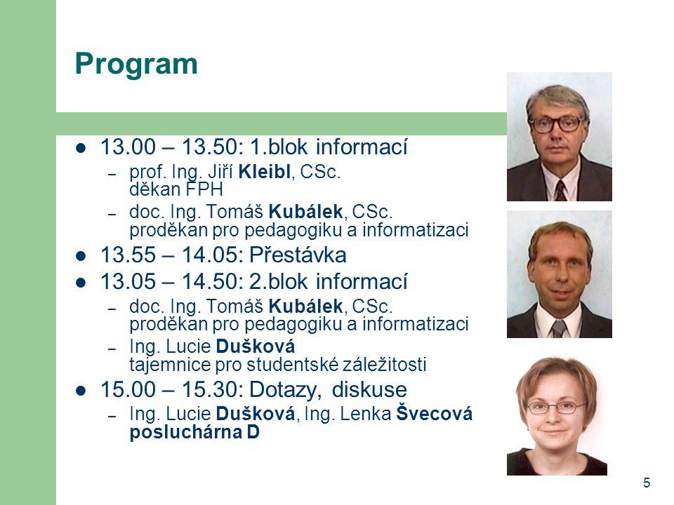 5 Program 13.00 – 13.50: 1.blok informací – prof.Ing.