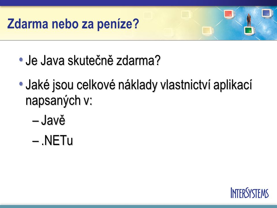 Zdarma nebo za peníze. Je Java skutečně zdarma. Je Java skutečně zdarma.