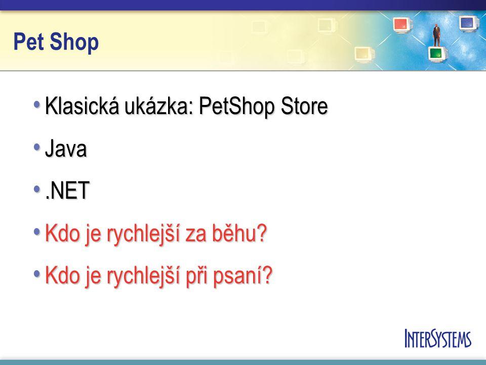 Pet Shop Klasická ukázka: PetShop Store Klasická ukázka: PetShop Store Java Java.NET.NET Kdo je rychlejší za běhu.
