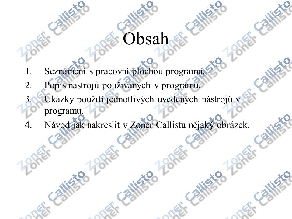 Obsah 1.Seznámení s pracovní plochou programu. 2.Popis nástrojů používaných v programu. 3.Ukázky použití jednotlivých uvedených nástrojů v programu. 4