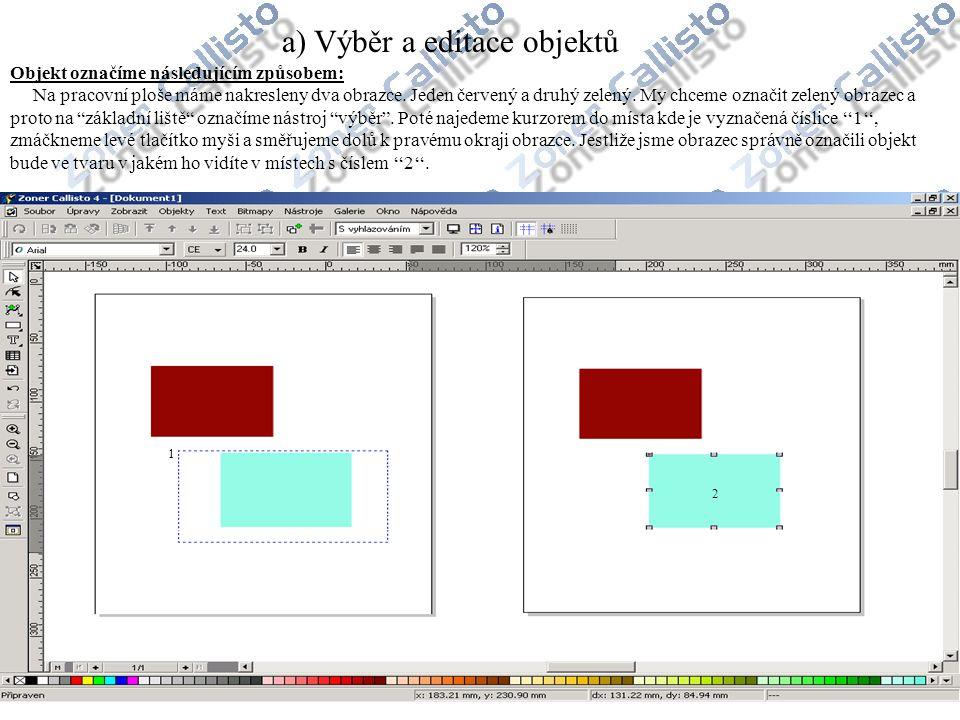 a) Výběr a editace objektů Objekt označíme následujícím způsobem: Na pracovní ploše máme nakresleny dva obrazce. Jeden červený a druhý zelený. My chce