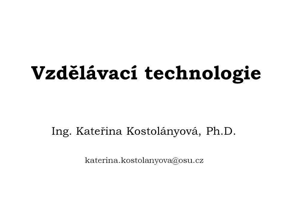 Vzdělávací technologie Ing. Kateřina Kostolányová, Ph.D. katerina.kostolanyova@osu.cz