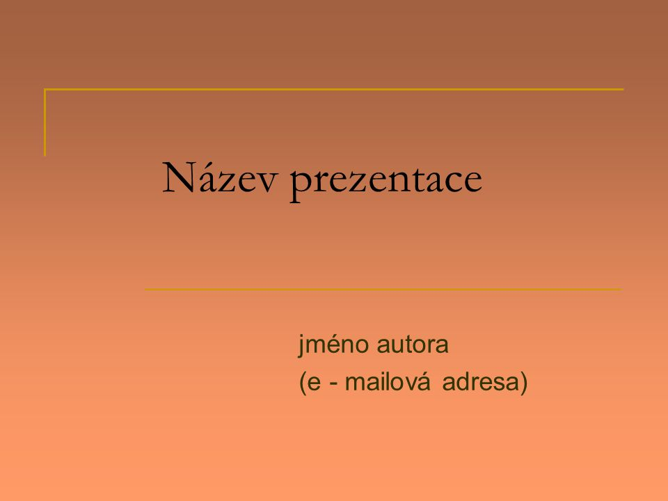 Název prezentace jméno autora (e - mailová adresa)