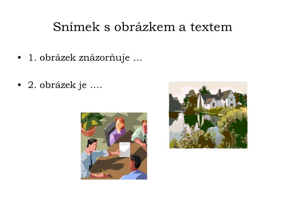 Snímek s obrázkem a textem 1. obrázek znázorňuje … 2. obrázek je ….