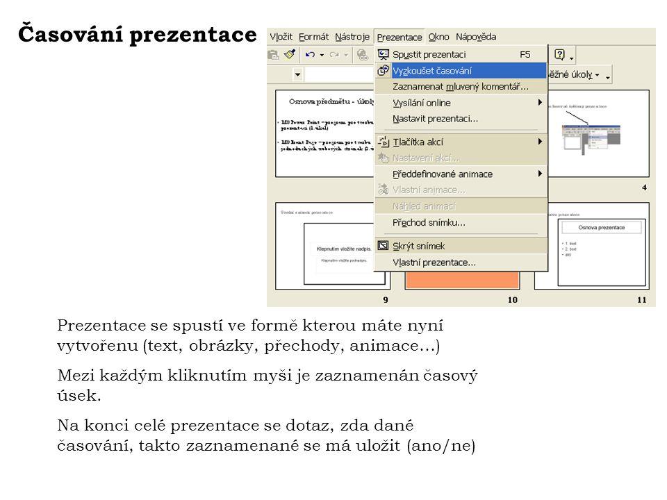 Časování prezentace Prezentace se spustí ve formě kterou máte nyní vytvořenu (text, obrázky, přechody, animace…) Mezi každým kliknutím myši je zazname