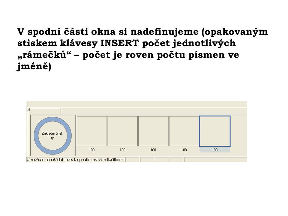 """V spodní části okna si nadefinujeme (opakovaným stiskem klávesy INSERT počet jednotlivých """"rámečků"""" – počet je roven počtu písmen ve jméně)"""