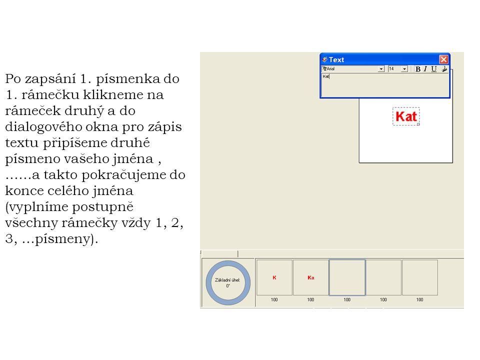 Po zapsání 1. písmenka do 1. rámečku klikneme na rámeček druhý a do dialogového okna pro zápis textu připíšeme druhé písmeno vašeho jména, ……a takto p