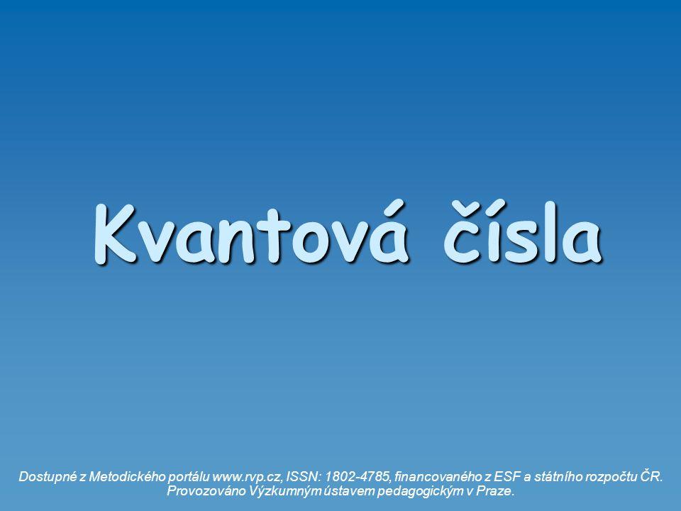 Kvantová čísla Dostupné z Metodického portálu www.rvp.cz, ISSN: 1802-4785, financovaného z ESF a státního rozpočtu ČR. Provozováno Výzkumným ústavem p