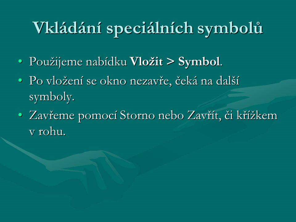 Vkládání speciálních symbolů Použijeme nabídku Vložit > Symbol.Použijeme nabídku Vložit > Symbol. Po vložení se okno nezavře, čeká na další symboly.Po