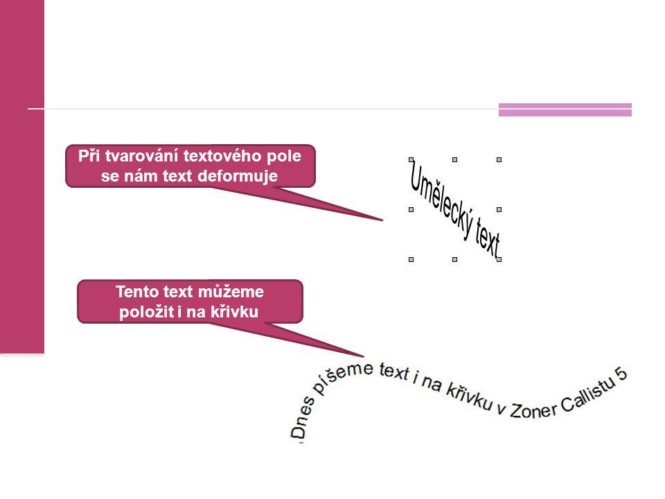 Při tvarování textového pole se nám text deformuje Tento text můžeme položit i na křivku