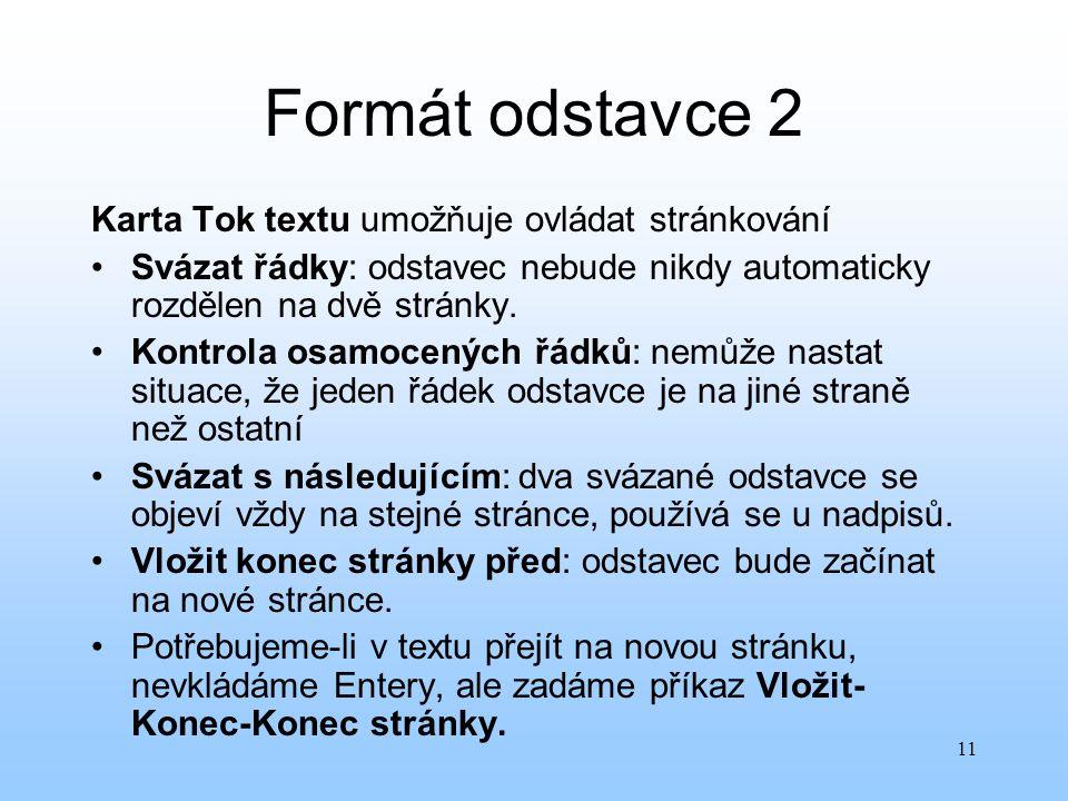 11 Formát odstavce 2 Karta Tok textu umožňuje ovládat stránkování Svázat řádky: odstavec nebude nikdy automaticky rozdělen na dvě stránky. Kontrola os