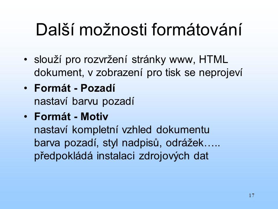 17 Další možnosti formátování slouží pro rozvržení stránky www, HTML dokument, v zobrazení pro tisk se neprojeví Formát - Pozadí nastaví barvu pozadí