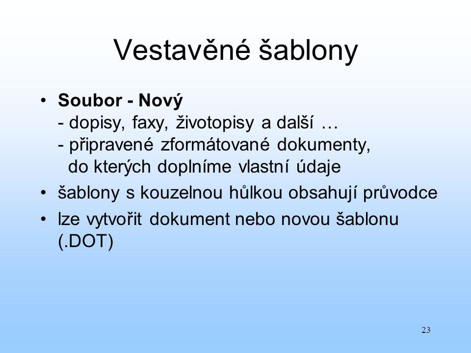 23 Vestavěné šablony Soubor - Nový - dopisy, faxy, životopisy a další … - připravené zformátované dokumenty, do kterých doplníme vlastní údaje šablony