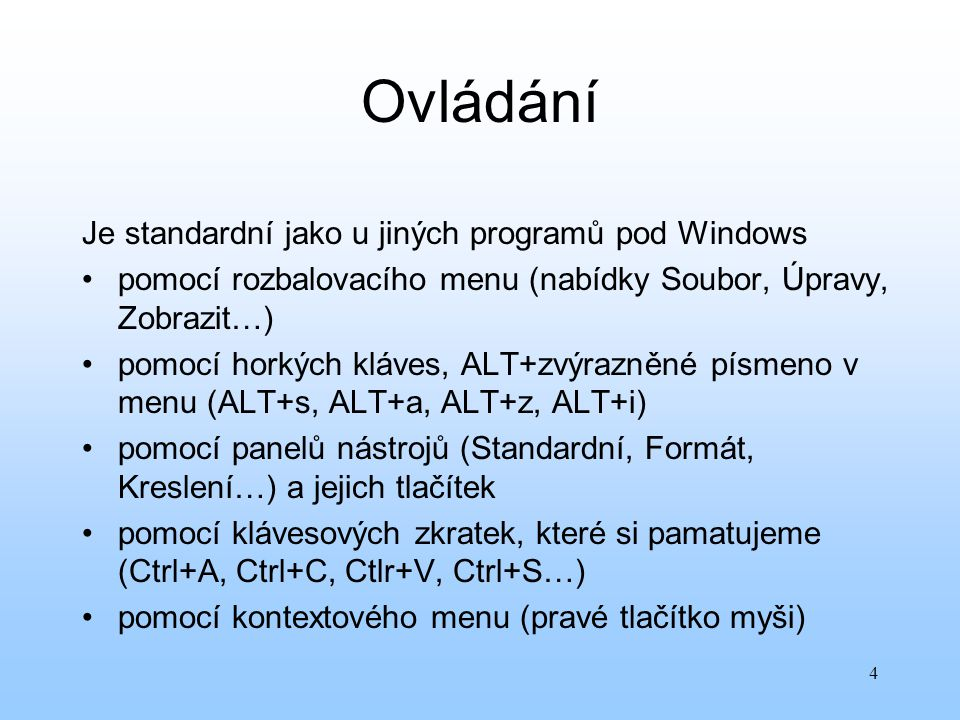 4 Ovládání Je standardní jako u jiných programů pod Windows pomocí rozbalovacího menu (nabídky Soubor, Úpravy, Zobrazit…) pomocí horkých kláves, ALT+z