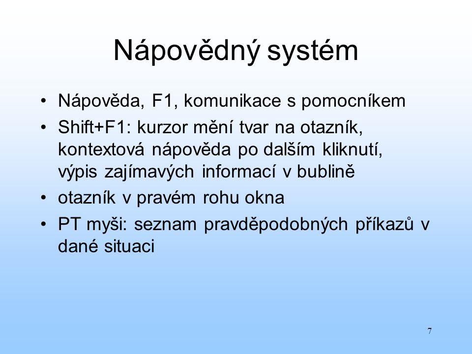 7 Nápovědný systém Nápověda, F1, komunikace s pomocníkem Shift+F1: kurzor mění tvar na otazník, kontextová nápověda po dalším kliknutí, výpis zajímavý