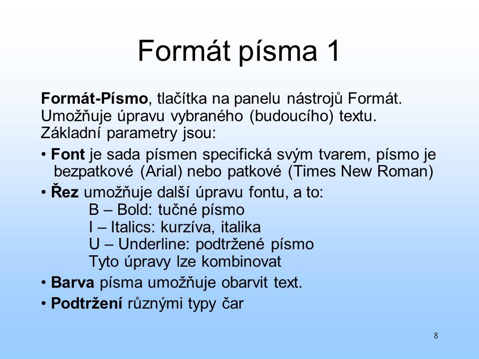 8 Formát písma 1 Formát-Písmo, tlačítka na panelu nástrojů Formát. Umožňuje úpravu vybraného (budoucího) textu. Základní parametry jsou: Font je sada