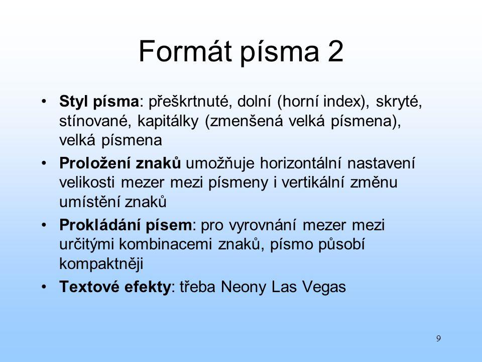 9 Formát písma 2 Styl písma: přeškrtnuté, dolní (horní index), skryté, stínované, kapitálky (zmenšená velká písmena), velká písmena Proložení znaků um