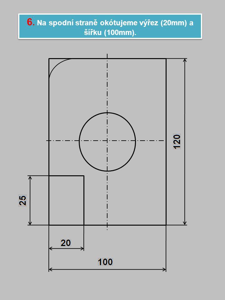 6.Na spodní straně okótujeme výřez (20mm) a šířku (100mm).