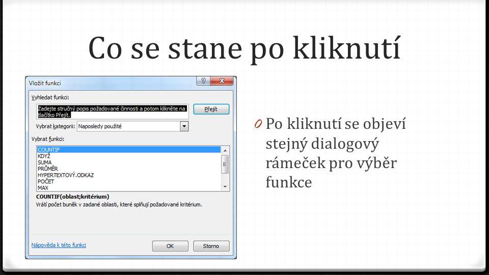 Co se stane po kliknutí 0 Po kliknutí se objeví stejný dialogový rámeček pro výběr funkce