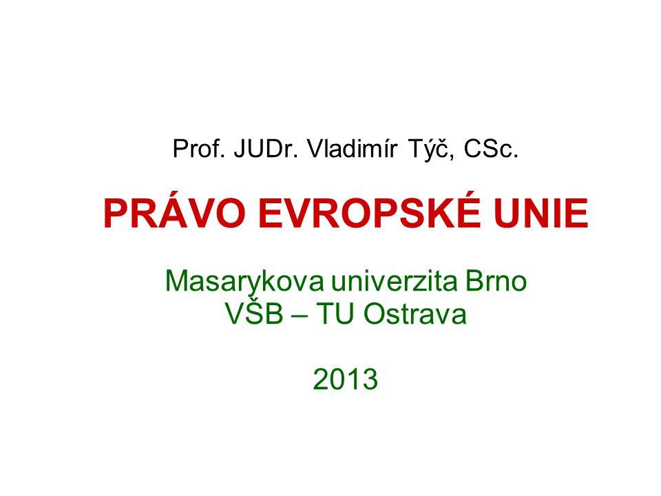 Prof. JUDr. Vladimír Týč, CSc. PRÁVO EVROPSKÉ UNIE Masarykova univerzita Brno VŠB – TU Ostrava 2013