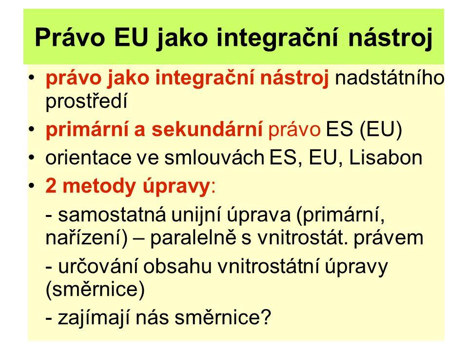 Právo EU jako integrační nástroj právo jako integrační nástroj nadstátního prostředí primární a sekundární právo ES (EU) orientace ve smlouvách ES, EU, Lisabon 2 metody úpravy: - samostatná unijní úprava (primární, nařízení) – paralelně s vnitrostát.